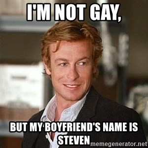 TipicalPatrickJane - i'm not gay, but my boyfriend's name is steven