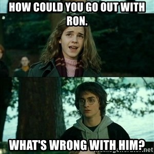 Harry Hermione Scare Tactic - How could you go out with Ron. What's wrong with him?