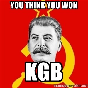 Stalin Says - You think you won KGB