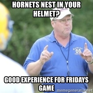 "Coach ""Dick"" Dakosty - hornets nest in your helmet?  good experience for fridays game"