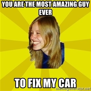Trologirl - You are the most amazing guy ever to fix my car