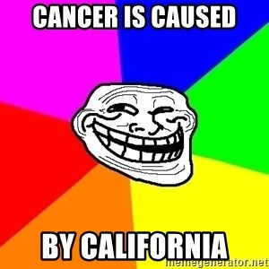 Trollface - Cancer is caused by california