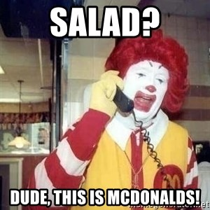 Ronald Mcdonald Call - salad? dude, this is mcdonalds!