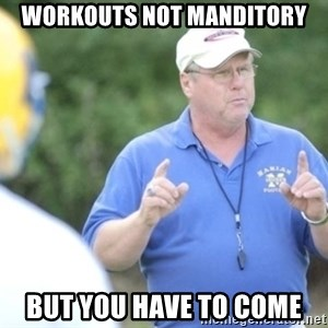 "Coach ""Dick"" Dakosty - workouts not manditory but you have to come"