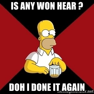 Homer Jay Simpson - is any won hear ? doh i done it again