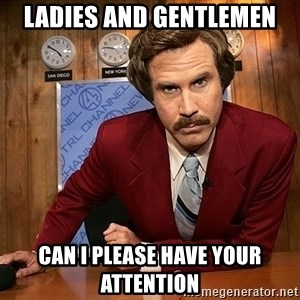 Ron Burgundy - Ladies and gentlemen can I please have your attention