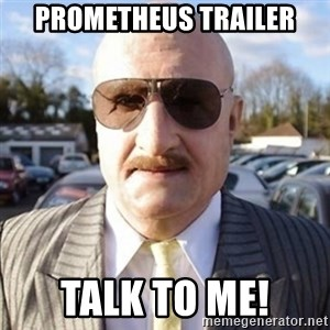 Terry Tibbs - Prometheus Trailer Talk to me!
