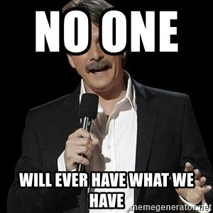 Jeff Foxworthy (You might be) - No one          Will ever have what we have