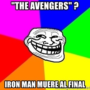 "Trollface - ""the avengers"" ? iron man muere al final"