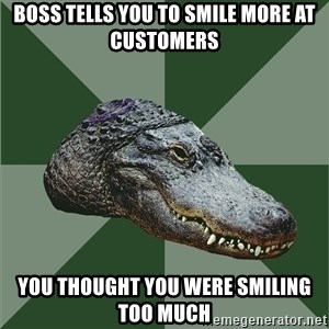Aspie Alligator - Boss tells you to smile more at customers you thought you were smiling too much