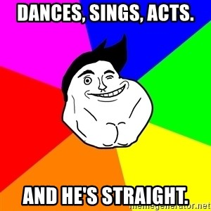 Never Alone Guy - dances, sings, acts. and he's straight.