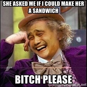 yaowonkaxd - She asked me if i could make her a sandwich bitch please