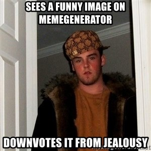 Scumbag Steve - sees a funny image on memegenerator downvotes it from jealousy