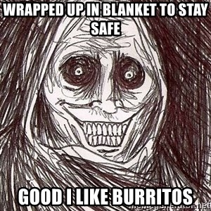 Shadowlurker - wrapped up in blanket to stay safe good i like burritos