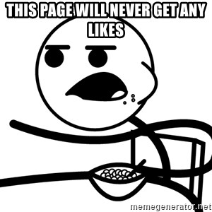 Cereal Guy - THIS PAGE WILL NEVER GET ANY LIKES