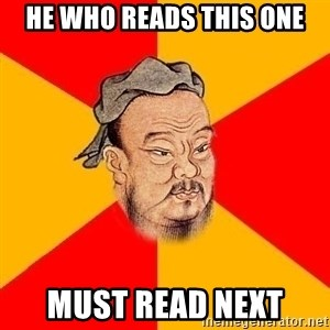 Wise Confucius - he who reads this one must read next