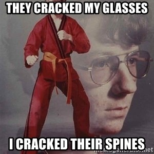 PTSD Karate Kyle - They cracked my glasses i cracked their spines