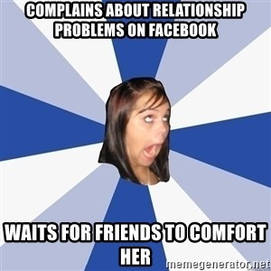 Annoying Facebook Girl - complains about relationship problems on facebook waits for friends to comfort her