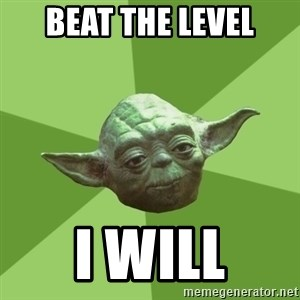 Advice Yoda Gives - beat the level I will