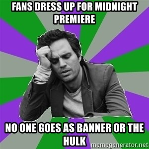 Forever Alone Bruce - Fans dress up for midnight premiere No one goes as banner or the hulk
