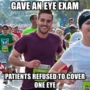 Ridiculously photogenic guy (Zeddie) - Gave an eye exam patients refused to cover one eye