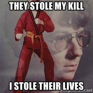 PTSD Karate Kyle - they stole my kill i stole their lives