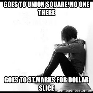 emo kid  - goes to union square, no one there goes to st.marks for dollar slice