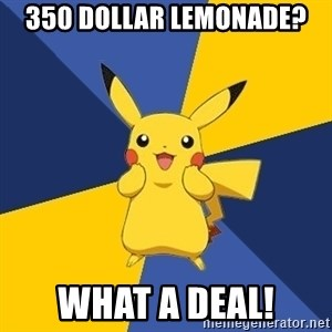 Pokemon Logic  - 350 dollar lemonade? what a deal!