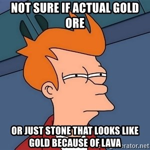Futurama Fry - not sure if actual gold ore or just stone that looks like gold because of lava