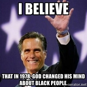 Mitt Romney - I Believe That in 1978, God Changed His Mind About Black People.