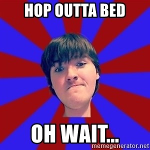 Rider Nelson - Hop outta bed Oh wait...