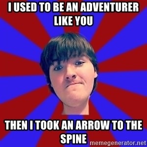 Rider Nelson - I used to be an adventurer like you Then I took an arrow to the spine