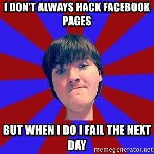Rider Nelson - I DON'T ALWAYS HACK FACEBOOK PAGES BUT WHEN I DO I FAIL THE NEXT DAY