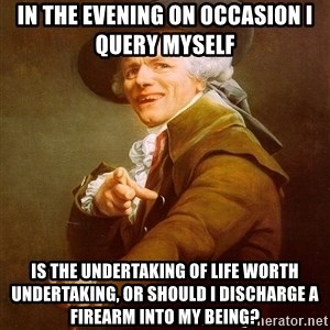 Joseph Ducreux - In the evening on OCCASION I QUERY myself  Is the undertaking of life worth undertaking, or should I discharge a firearm into my being?
