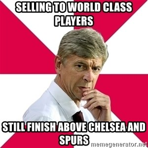 wengerrrrr - Selling to world class players still finish above chelsea and spurs