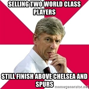 wengerrrrr - Selling two world class players still finish above chelsea and spurs