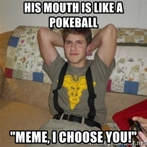"Jake Bell: Stoner - his mouth is like a pokeball ""meme, i choose you!"""