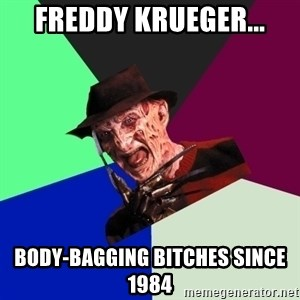 freddy krueger - FREDDY KRUEGER... BODY-BAGGING BITCHES SINCE 1984