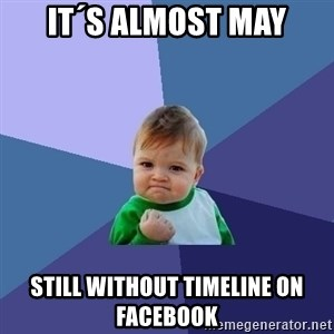 Success Kid - it´s almost may still without timeline on facebook