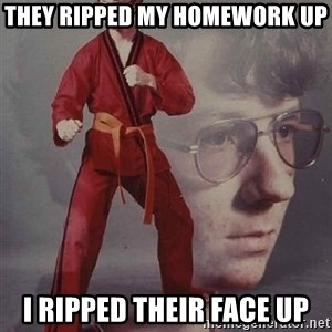 PTSD Karate Kyle - They ripped my homework up I ripped their face up