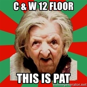 Crazy Old Lady - C & w 12 floor this is pat