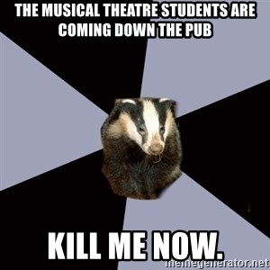 ASC Backstage Badger - the musical theatre students are coming down the pub kill me now.