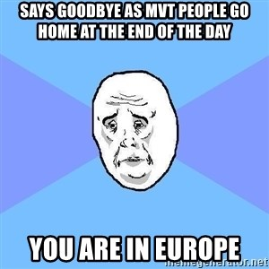 Okay Guy - Says Goodbye as MVT people go Home at the end of the day You are in Europe