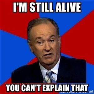 Bill O'Reilly Proves God - i'm still alive you can't explain that