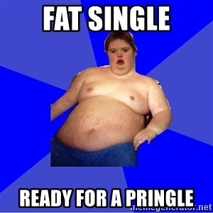Chubby Fat Boy - fat single ready for a pringle