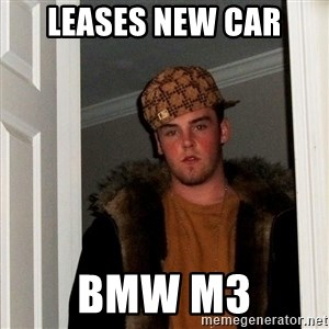 Scumbag Steve - leases new car BMW m3