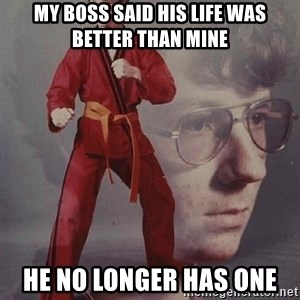 PTSD Karate Kyle - my boss said his life was better than mine he no longer has one