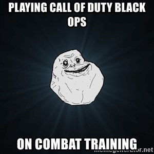 Forever Alone Date Myself Fail Life - Playing call of duty black ops On combat training