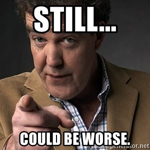 Jeremy Clarkson - Still... Could be worse.