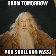 Gandalf - Exam tomorrow you shall not pass!